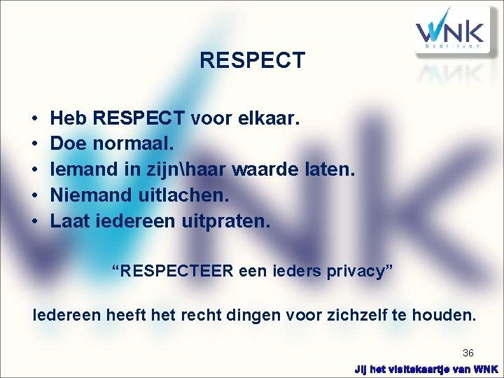 RESPECT • • • Heb RESPECT voor elkaar. Doe normaal. Iemand in zijnhaar waarde