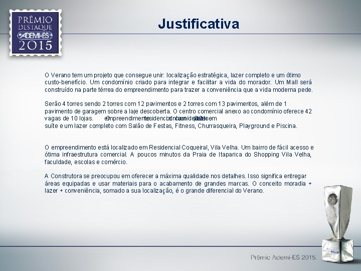 Justificativa O Verano tem um projeto que consegue unir: localização estratégica, lazer completo e