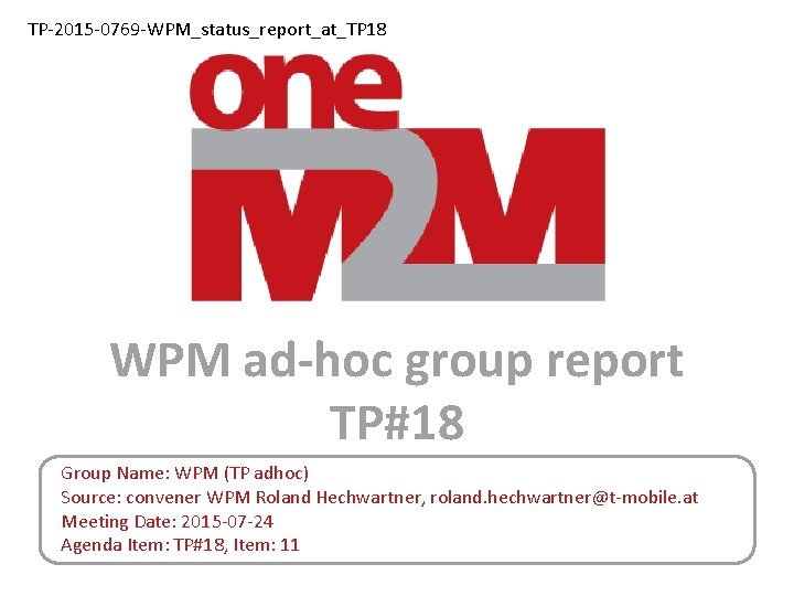 TP-2015 -0769 -WPM_status_report_at_TP 18 WPM ad-hoc group report TP#18 Group Name: WPM (TP adhoc)