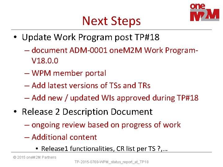 Next Steps • Update Work Program post TP#18 – document ADM-0001 one. M 2
