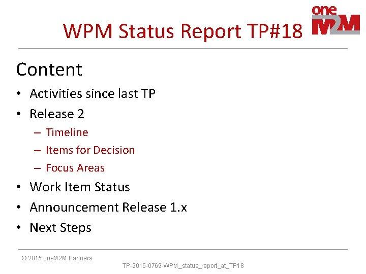 WPM Status Report TP#18 Content • Activities since last TP • Release 2 –