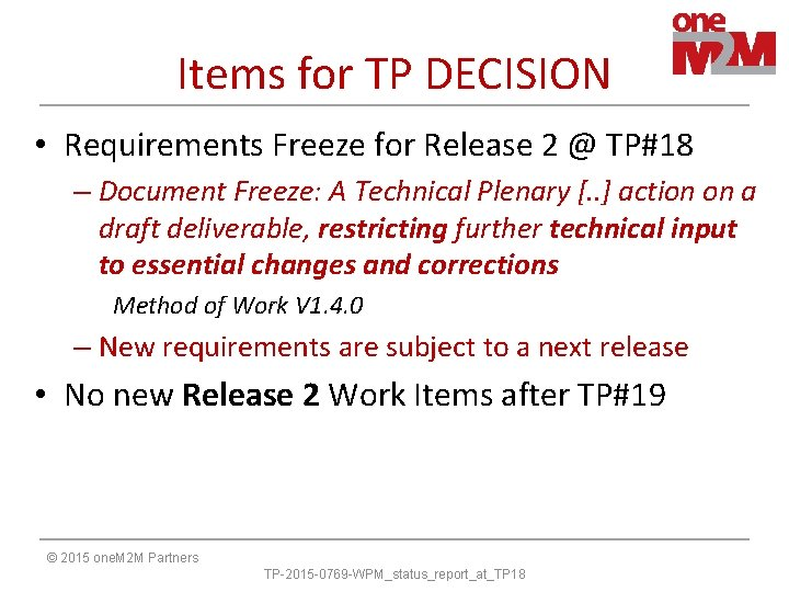 Items for TP DECISION • Requirements Freeze for Release 2 @ TP#18 – Document
