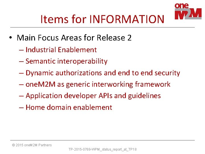 Items for INFORMATION • Main Focus Areas for Release 2 – Industrial Enablement –