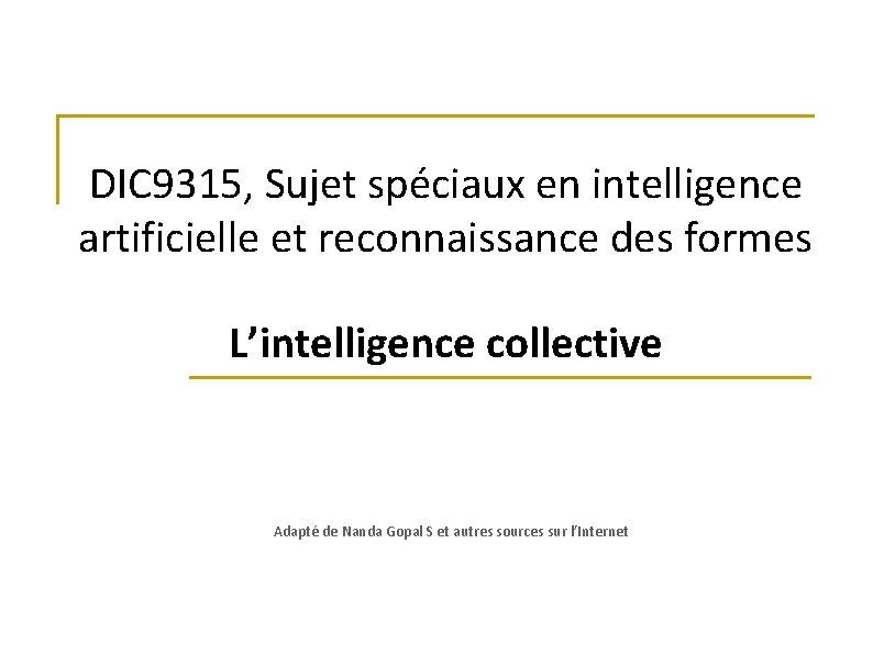 DIC 9315, Sujet spéciaux en intelligence artificielle et reconnaissance des formes L'intelligence collective Adapté