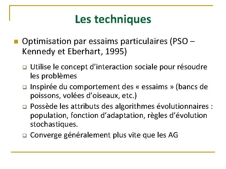 Les techniques n Optimisation par essaims particulaires (PSO – Kennedy et Eberhart, 1995) q
