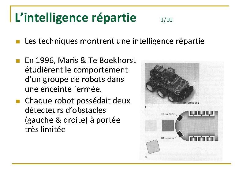 L'intelligence répartie n n n 1/10 Les techniques montrent une intelligence répartie En 1996,