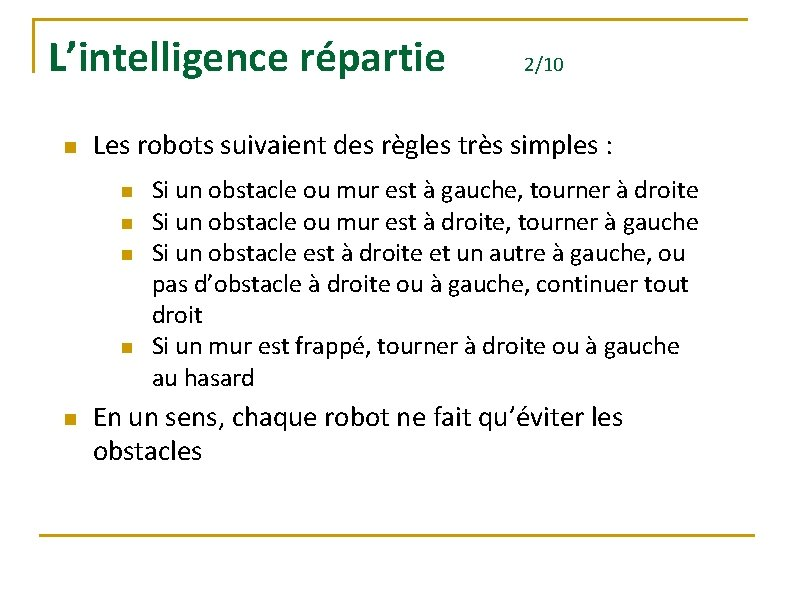 L'intelligence répartie n Les robots suivaient des règles très simples : n n n