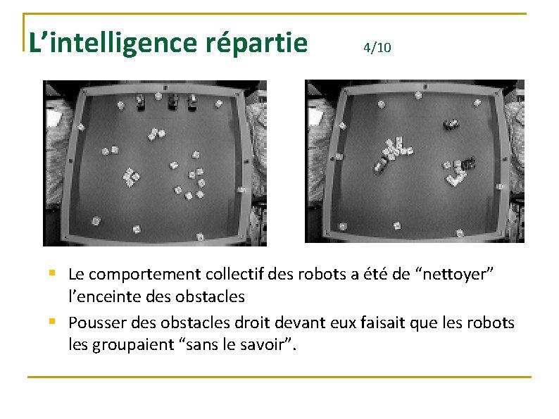 """L'intelligence répartie 4/10 § Le comportement collectif des robots a été de """"nettoyer"""" l'enceinte"""
