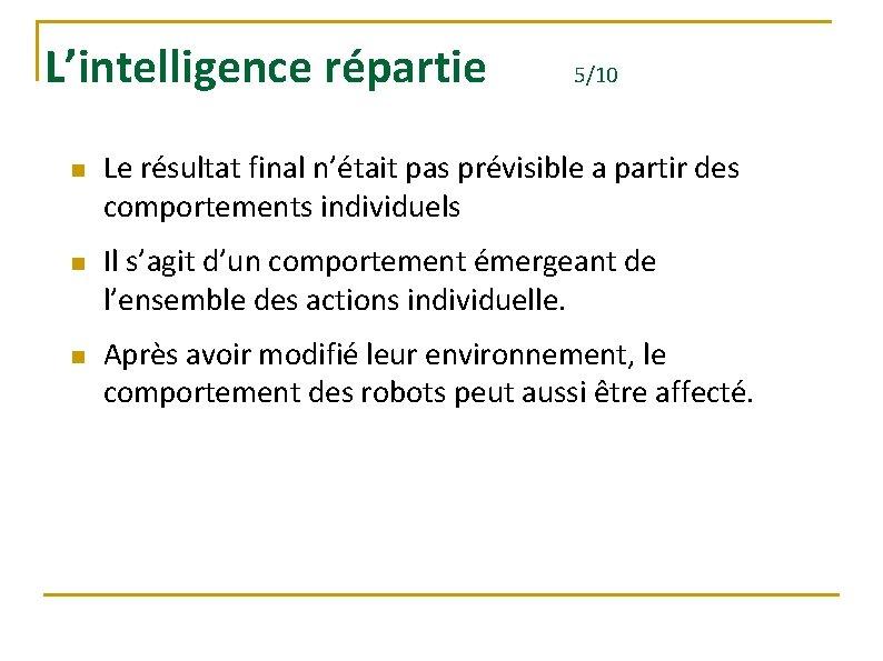 L'intelligence répartie n n n 5/10 Le résultat final n'était pas prévisible a partir
