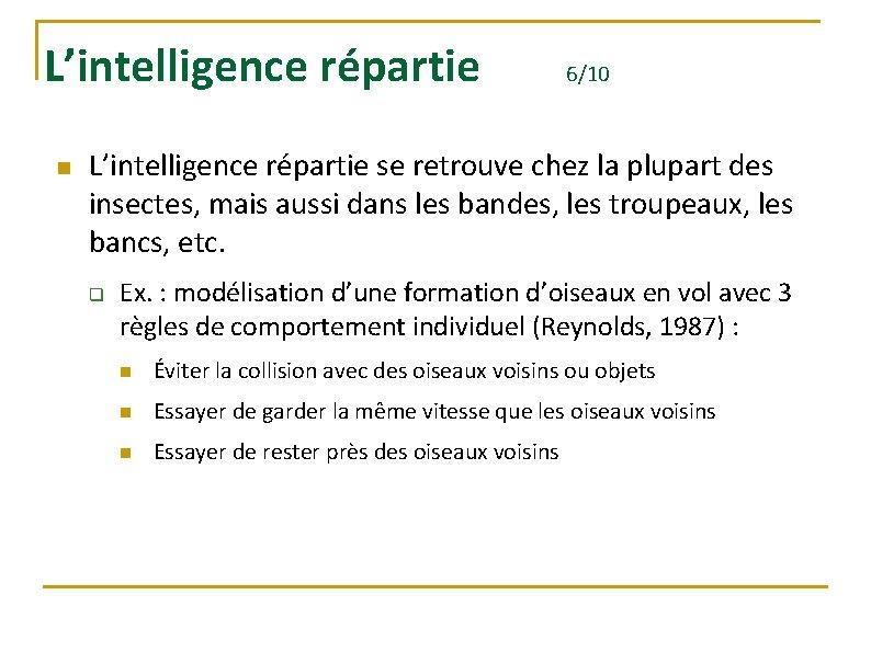 L'intelligence répartie n 6/10 L'intelligence répartie se retrouve chez la plupart des insectes, mais