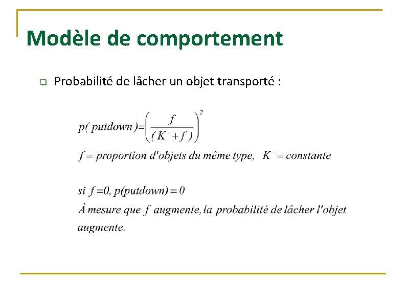 Modèle de comportement q Probabilité de lâcher un objet transporté :