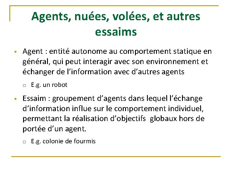 Agents, nuées, volées, et autres essaims § Agent : entité autonome au comportement statique
