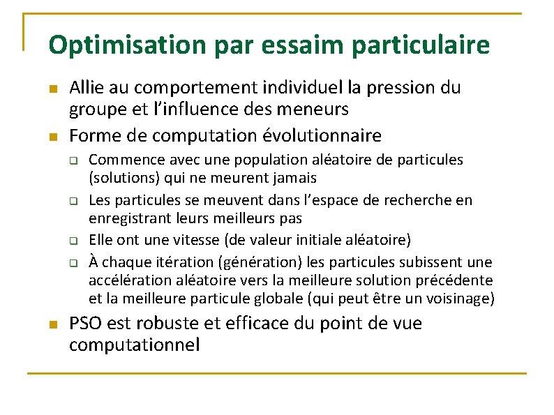 Optimisation par essaim particulaire n n Allie au comportement individuel la pression du groupe