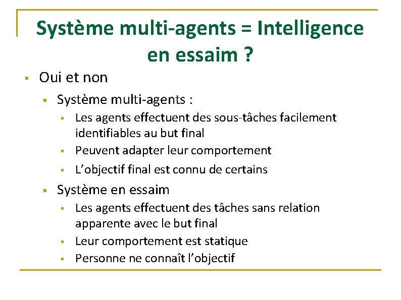 Système multi-agents = Intelligence en essaim ? § Oui et non § Système multi-agents