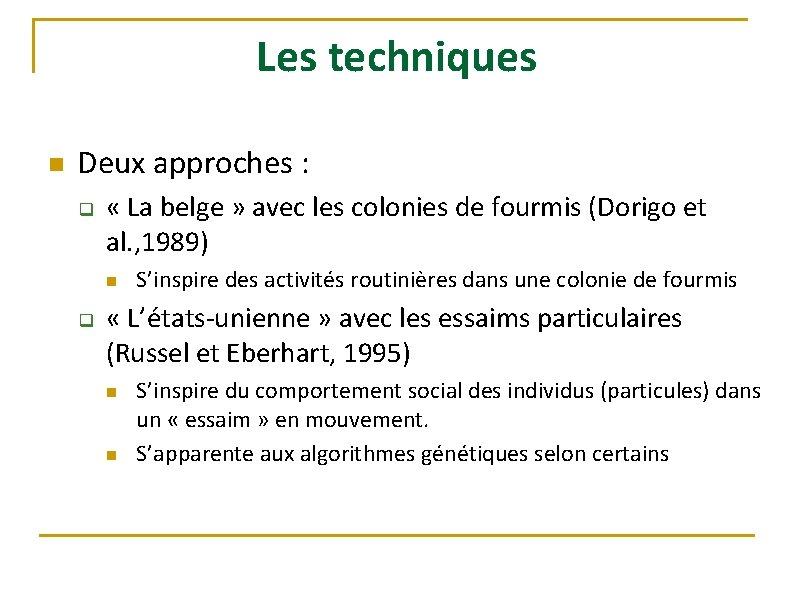 Les techniques n Deux approches : q « La belge » avec les colonies