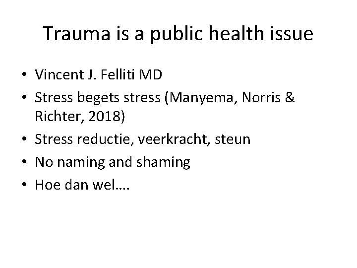 Trauma is a public health issue • Vincent J. Felliti MD • Stress begets