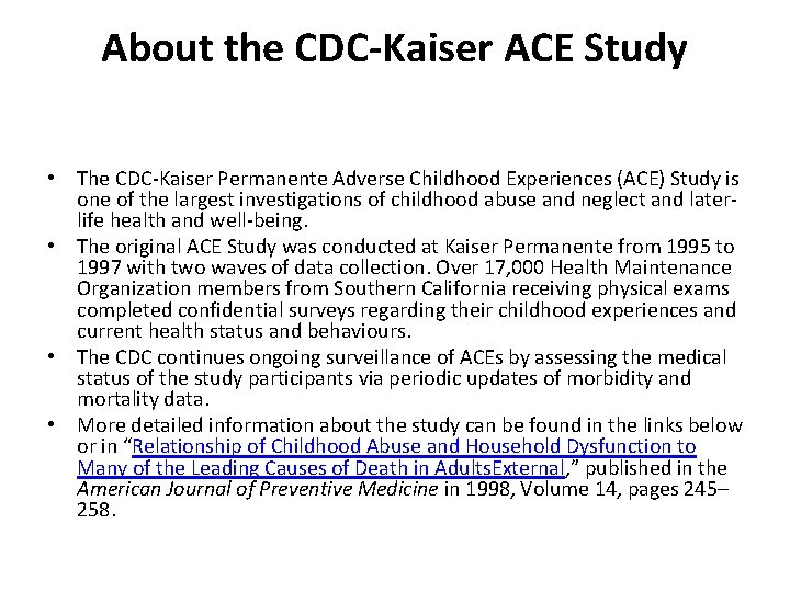 About the CDC-Kaiser ACE Study • The CDC-Kaiser Permanente Adverse Childhood Experiences (ACE) Study