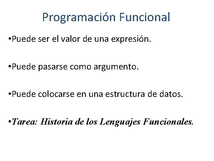 Programación Funcional • Puede ser el valor de una expresión. • Puede pasarse como