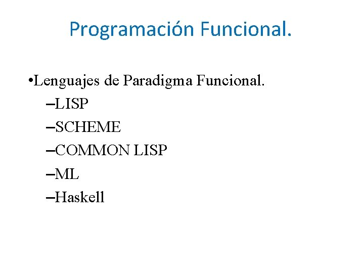 Programación Funcional. • Lenguajes de Paradigma Funcional. –LISP –SCHEME –COMMON LISP –ML –Haskell
