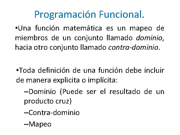 Programación Funcional. • Una función matemática es un mapeo de miembros de un conjunto