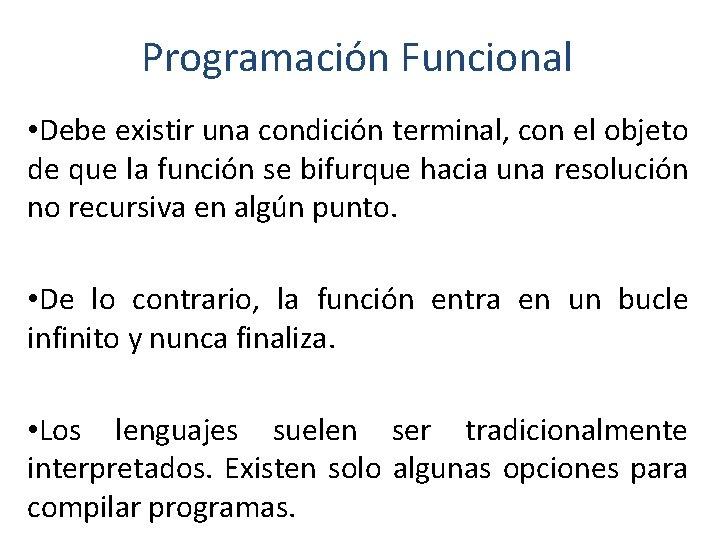 Programación Funcional • Debe existir una condición terminal, con el objeto de que la