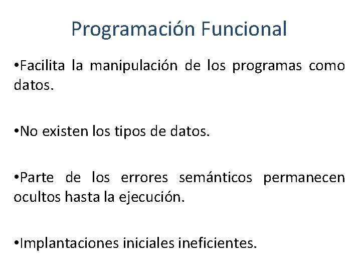 Programación Funcional • Facilita la manipulación de los programas como datos. • No existen