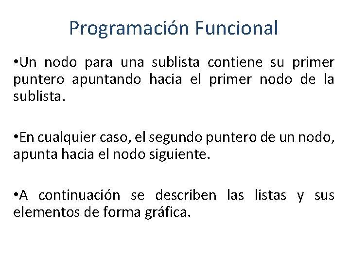 Programación Funcional • Un nodo para una sublista contiene su primer puntero apuntando hacia