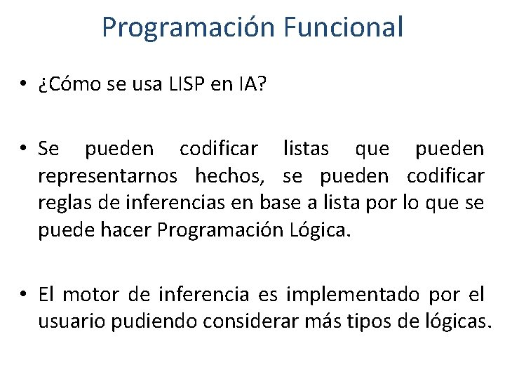 Programación Funcional • ¿Cómo se usa LISP en IA? • Se pueden codificar listas