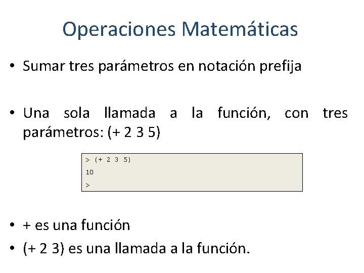 Operaciones Matemáticas • Sumar tres parámetros en notación prefija • Una sola llamada a