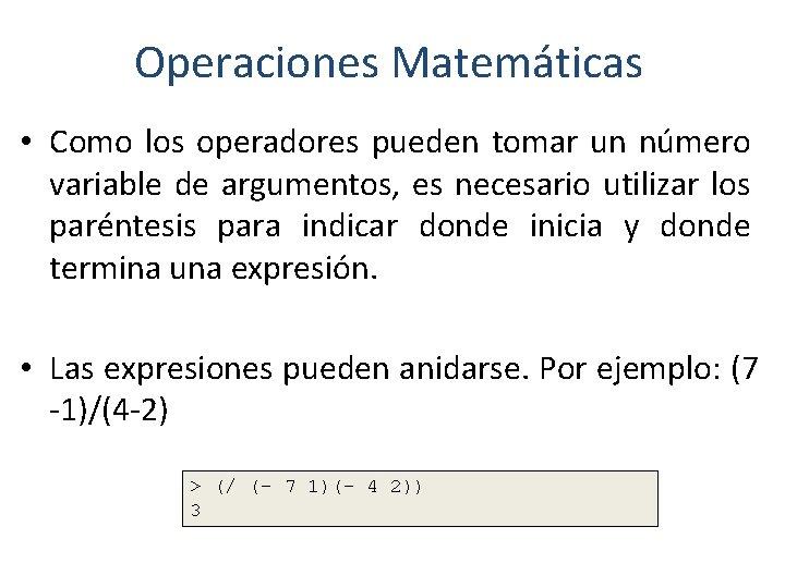 Operaciones Matemáticas • Como los operadores pueden tomar un número variable de argumentos, es