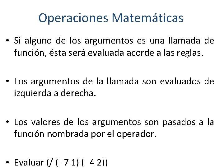 Operaciones Matemáticas • Si alguno de los argumentos es una llamada de función, ésta