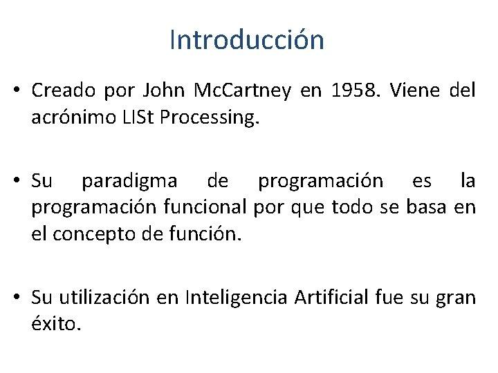 Introducción • Creado por John Mc. Cartney en 1958. Viene del acrónimo LISt Processing.