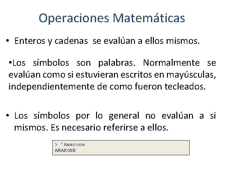 Operaciones Matemáticas • Enteros y cadenas se evalúan a ellos mismos. • Los símbolos