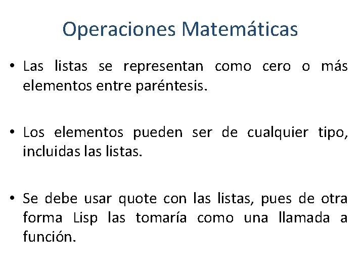 Operaciones Matemáticas • Las listas se representan como cero o más elementos entre paréntesis.