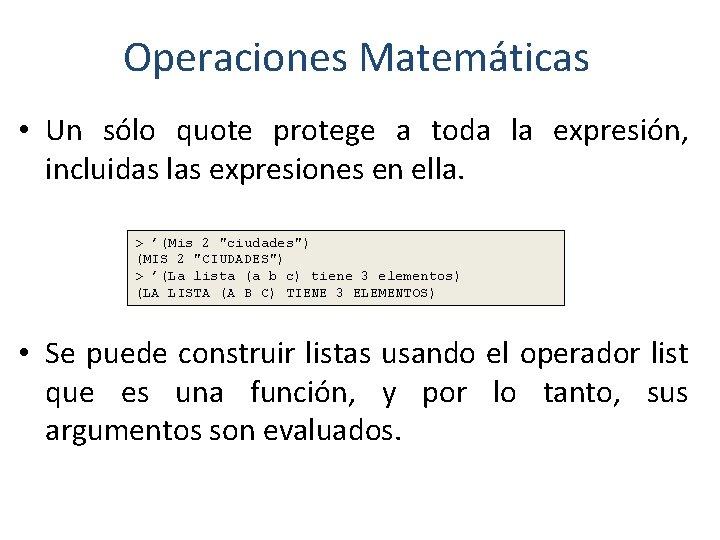 Operaciones Matemáticas • Un sólo quote protege a toda la expresión, incluidas las expresiones