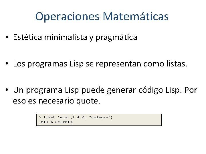 Operaciones Matemáticas • Estética minimalista y pragmática • Los programas Lisp se representan como