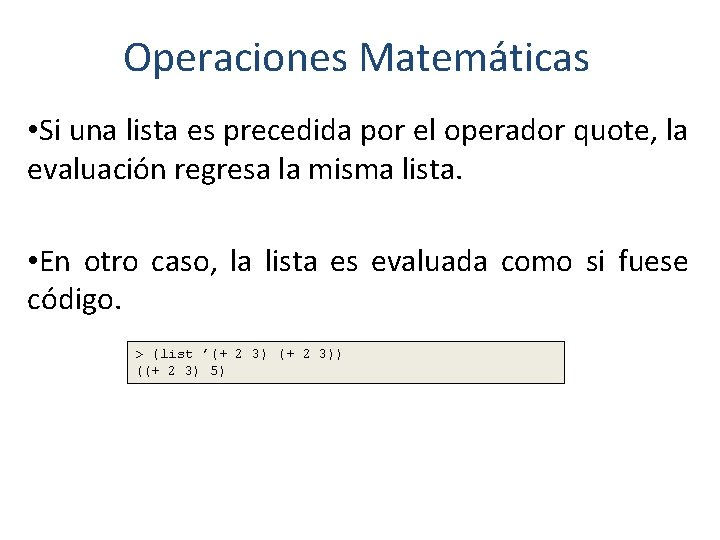 Operaciones Matemáticas • Si una lista es precedida por el operador quote, la evaluación
