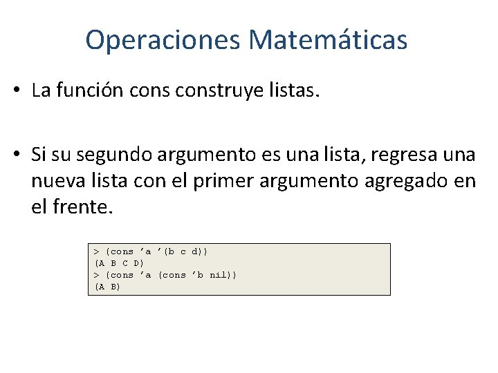 Operaciones Matemáticas • La función construye listas. • Si su segundo argumento es una