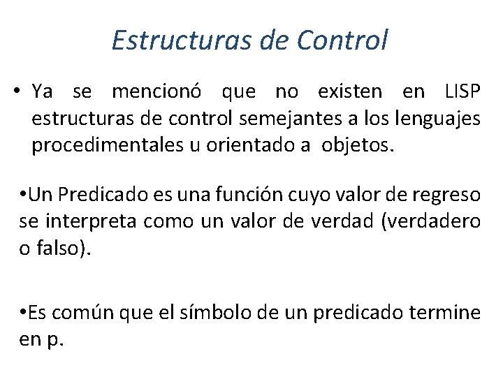 Estructuras de Control • Ya se mencionó que no existen en LISP estructuras de