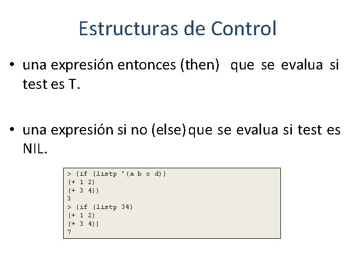 Estructuras de Control • una expresión entonces (then) que se evalua si test es