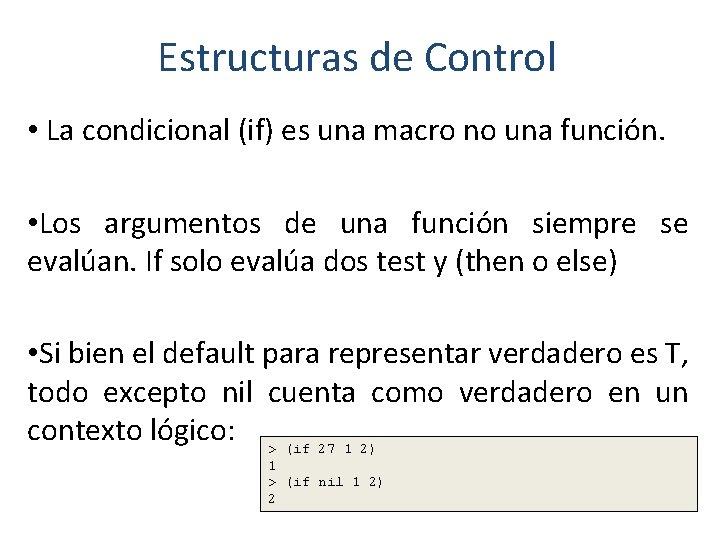 Estructuras de Control • La condicional (if) es una macro no una función. •