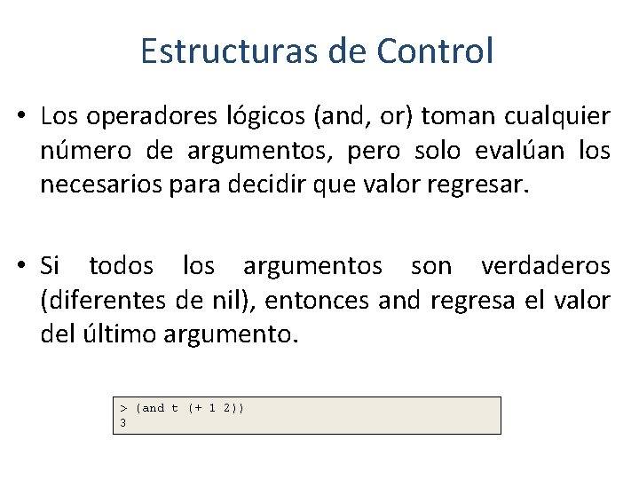 Estructuras de Control • Los operadores lógicos (and, or) toman cualquier número de argumentos,