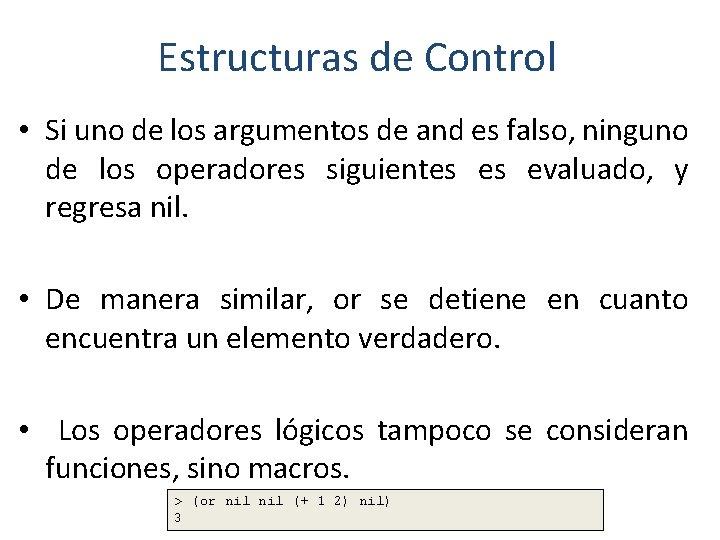 Estructuras de Control • Si uno de los argumentos de and es falso, ninguno