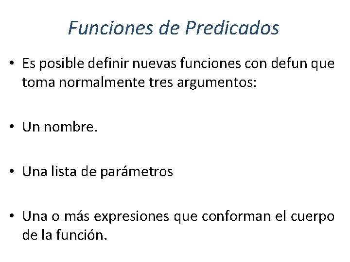 Funciones de Predicados • Es posible definir nuevas funciones con defun que toma normalmente