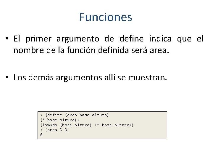 Funciones • El primer argumento de define indica que el nombre de la función