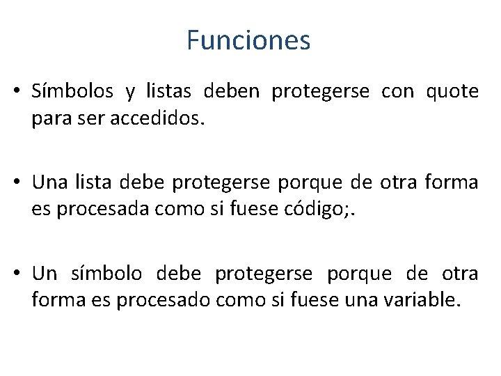 Funciones • Símbolos y listas deben protegerse con quote para ser accedidos. • Una