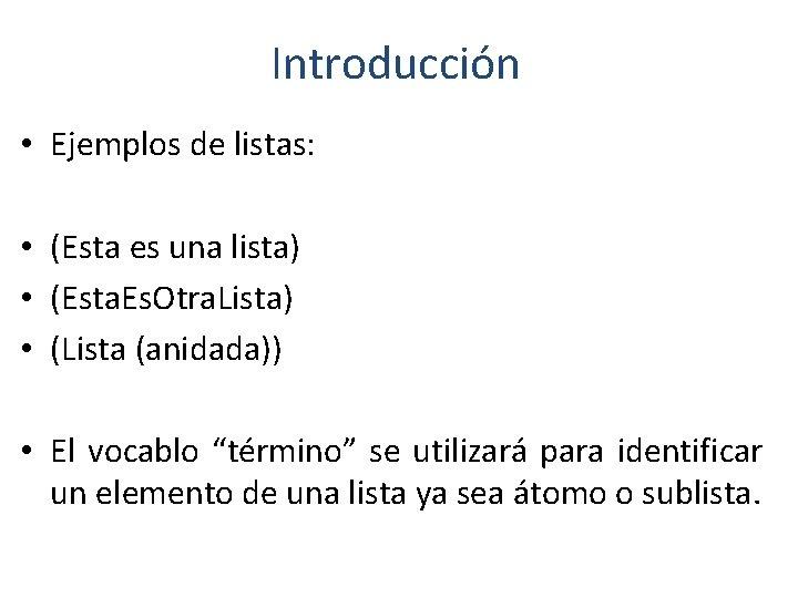 Introducción • Ejemplos de listas: • (Esta es una lista) • (Esta. Es. Otra.