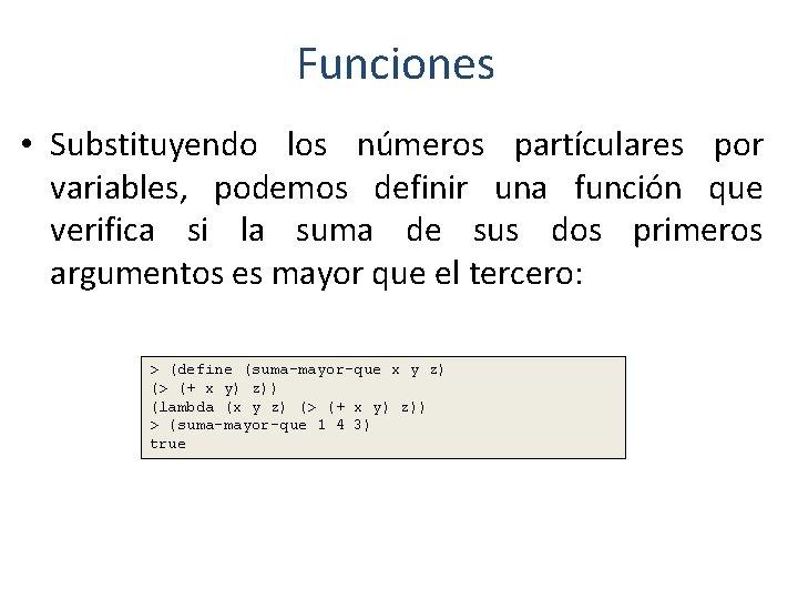 Funciones • Substituyendo los números partículares por variables, podemos definir una función que verifica