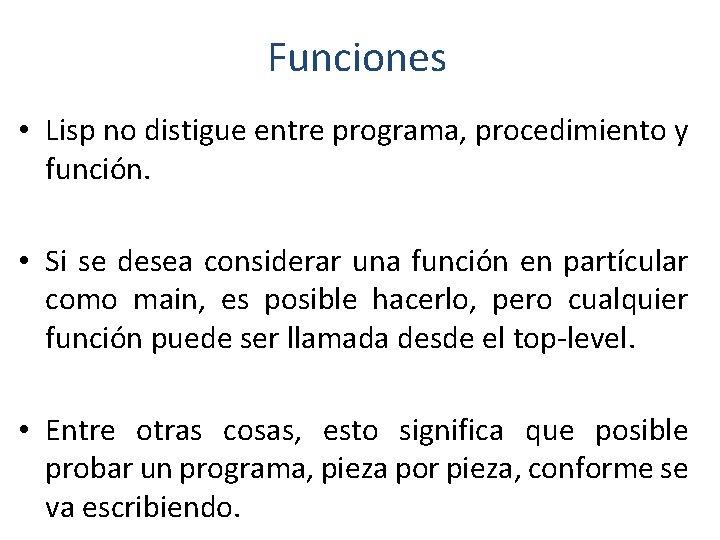 Funciones • Lisp no distigue entre programa, procedimiento y función. • Si se desea