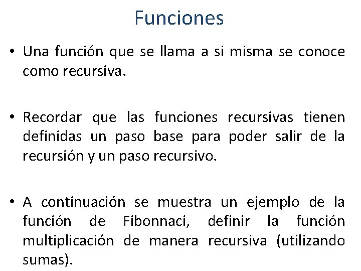 Funciones • Una función que se llama a si misma se conoce como recursiva.